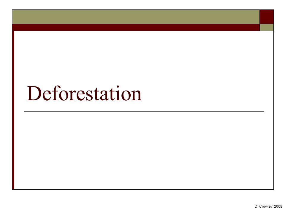 Deforestation D. Crowley, 2008