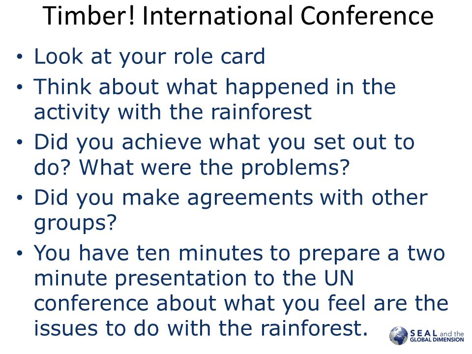 Timber.International Conference Each group has two minutes to present their case.