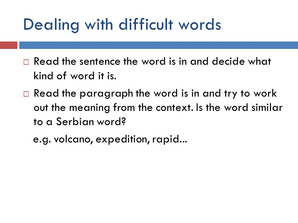 Dealing with difficult words  Read the sentence the word is in and decide what kind of word it is.
