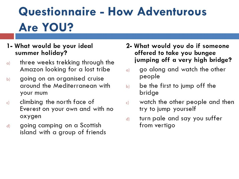 Questionnaire - How Adventurous Are YOU. 1- What would be your ideal summer holiday.