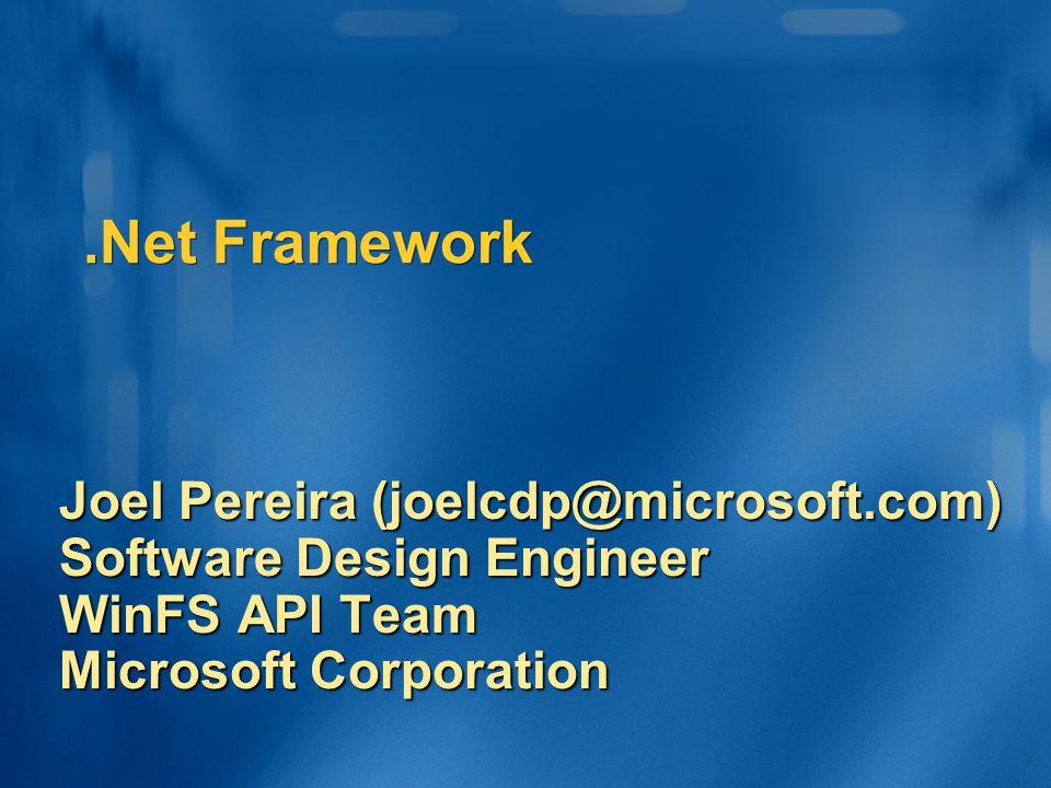 .Net Framework Joel Pereira (joelcdp@microsoft.com) Software Design Engineer WinFS API Team Microsoft Corporation