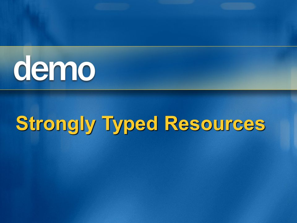 Strongly Typed Resources