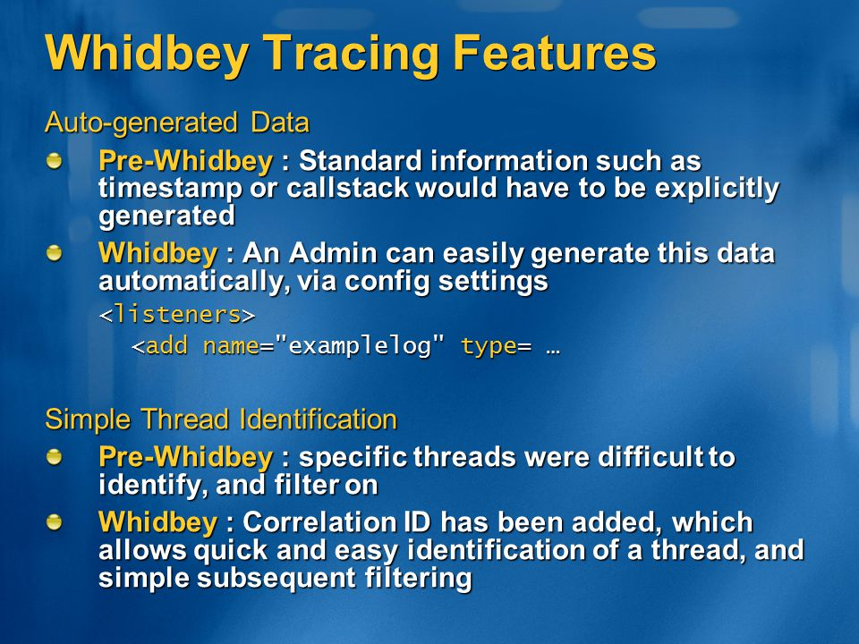 Whidbey Tracing Features Auto-generated Data Pre-Whidbey : Standard information such as timestamp or callstack would have to be explicitly generated W