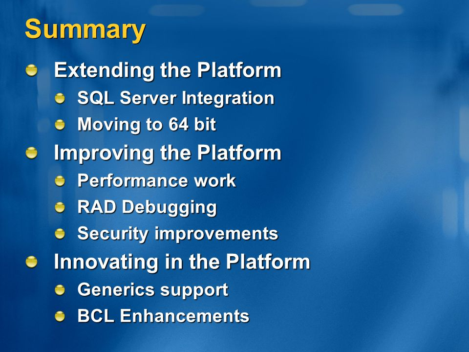 Summary Extending the Platform SQL Server Integration Moving to 64 bit Improving the Platform Performance work RAD Debugging Security improvements Inn