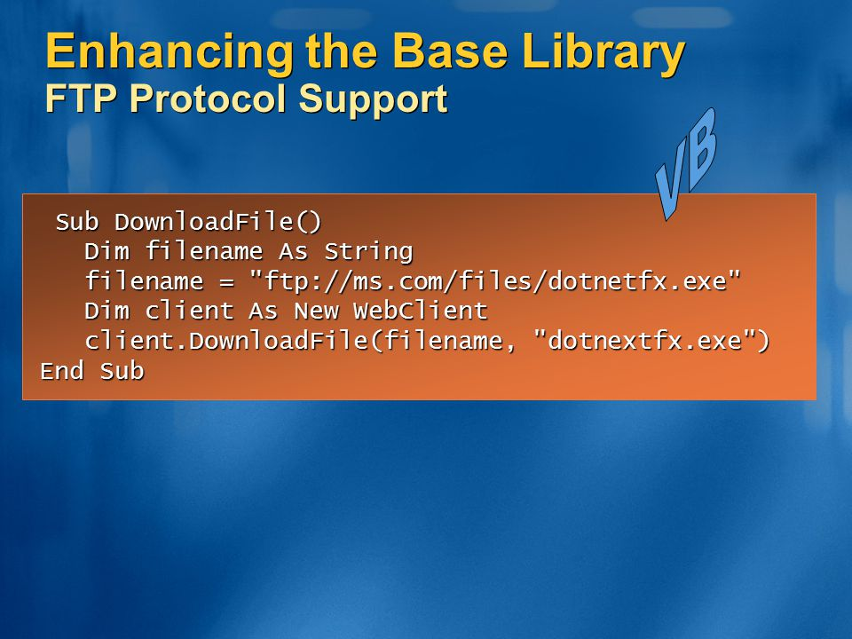 Enhancing the Base Library FTP Protocol Support Sub DownloadFile() Sub DownloadFile() Dim filename As String Dim filename As String filename =