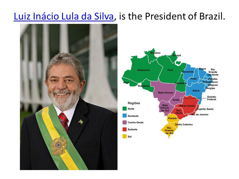 Luiz Inácio Lula da SilvaLuiz Inácio Lula da Silva, is the President of Brazil.