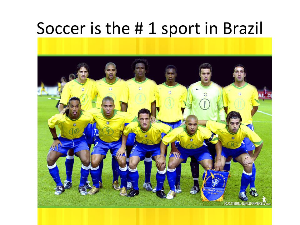 Soccer is the # 1 sport in Brazil