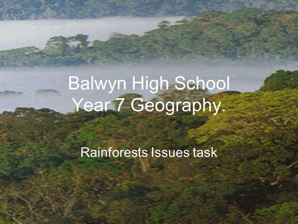 Balwyn High School Year 7 Geography. Rainforests Issues task