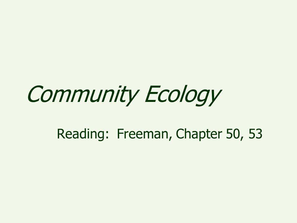 Community Ecology Reading: Freeman, Chapter 50, 53