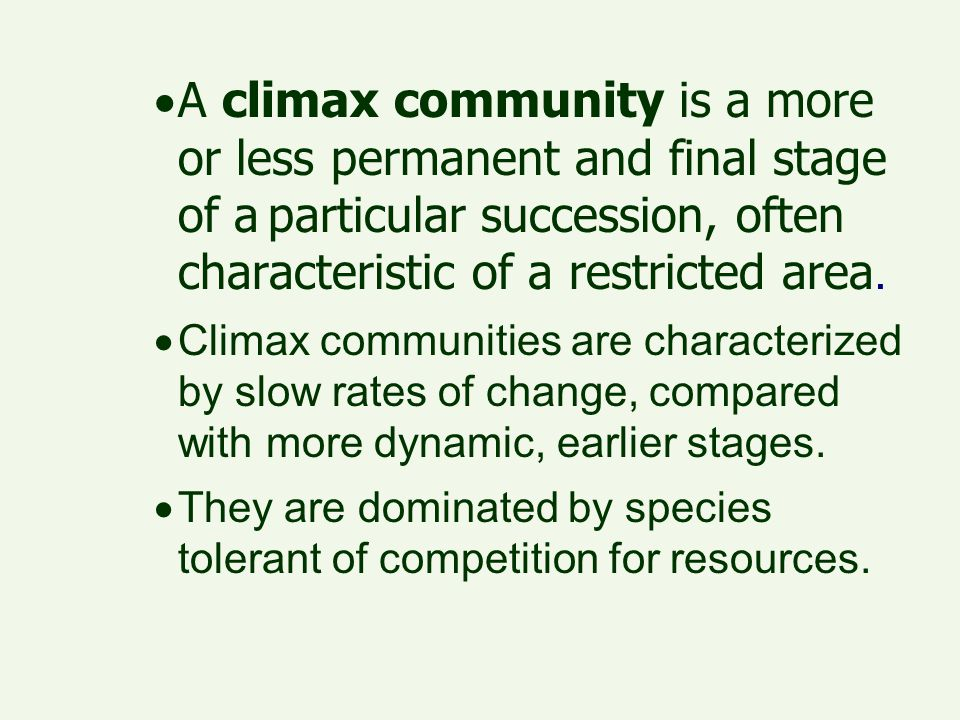  A climax community is a more or less permanent and final stage of a particular succession, often characteristic of a restricted area.  Climax commu