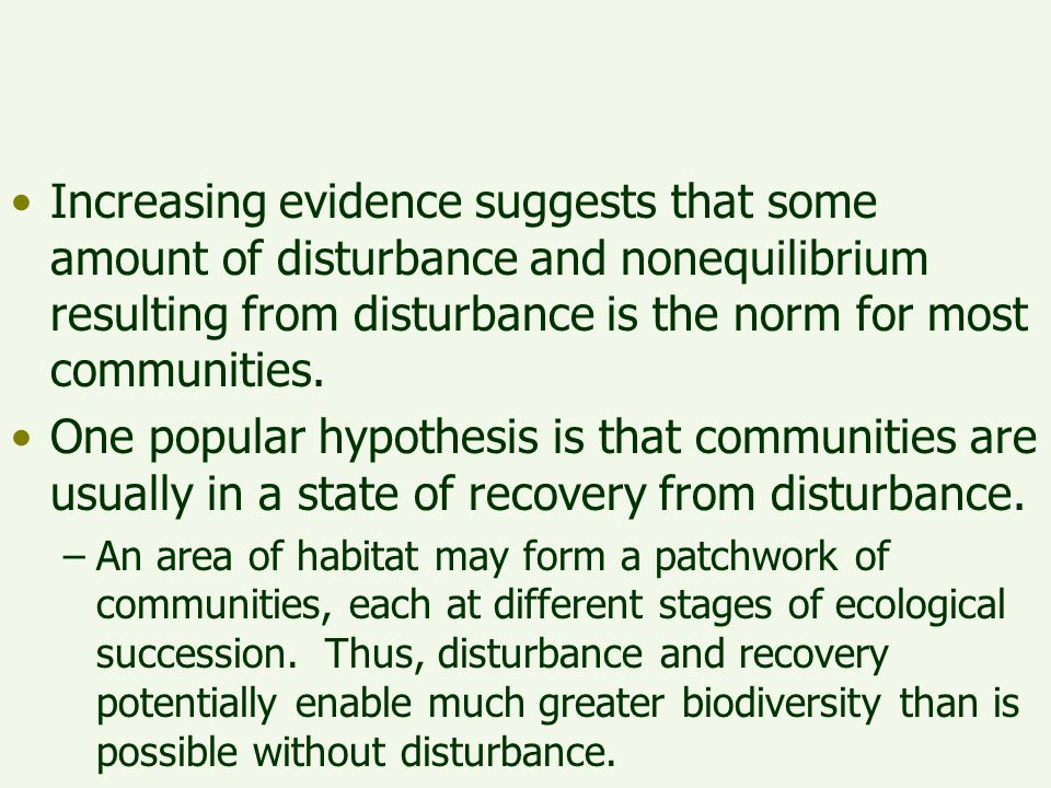 Increasing evidence suggests that some amount of disturbance and nonequilibrium resulting from disturbance is the norm for most communities. One popul