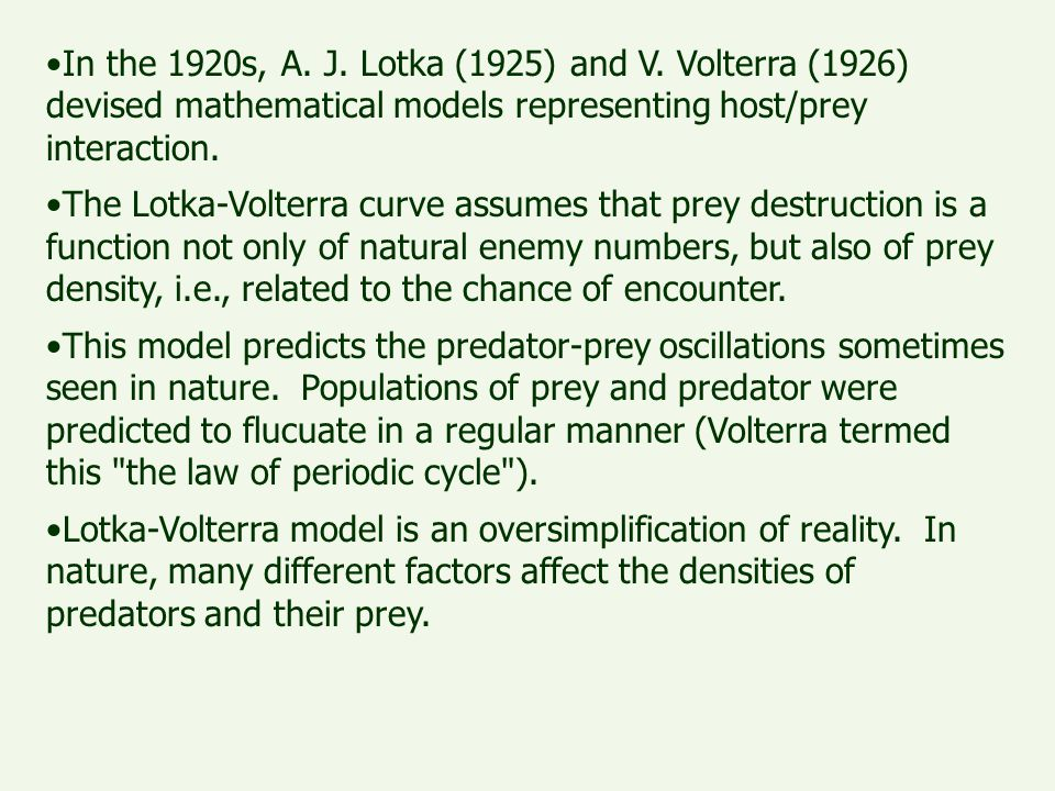 In the 1920s, A. J. Lotka (1925) and V. Volterra (1926) devised mathematical models representing host/prey interaction. The Lotka-Volterra curve assum
