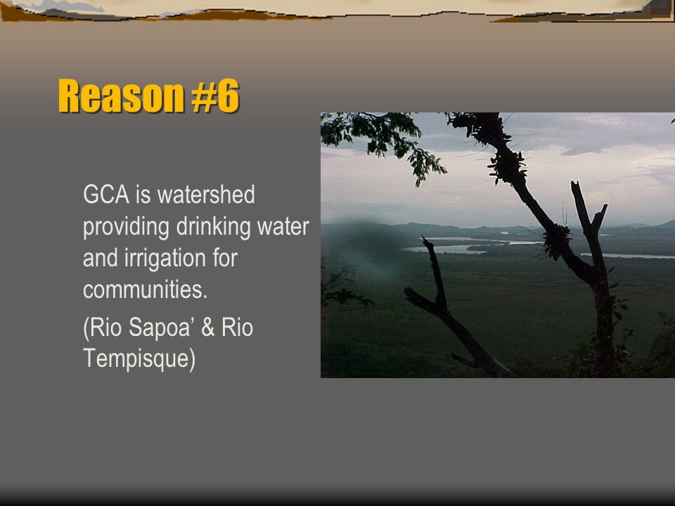 Reason #6 GCA is watershed providing drinking water and irrigation for communities.