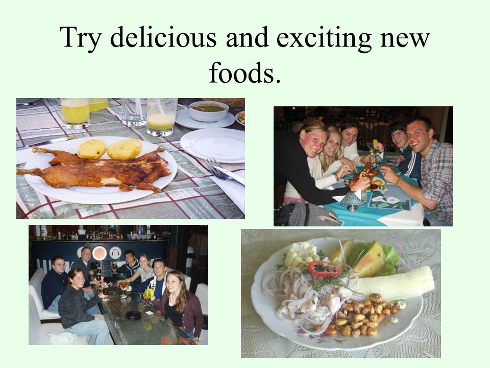 Try delicious and exciting new foods.