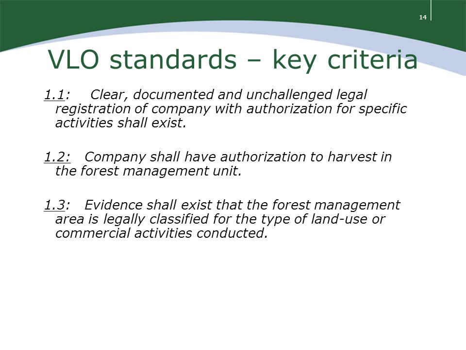 14 VLO standards – key criteria 1.1: Clear, documented and unchallenged legal registration of company with authorization for specific activities shall exist.