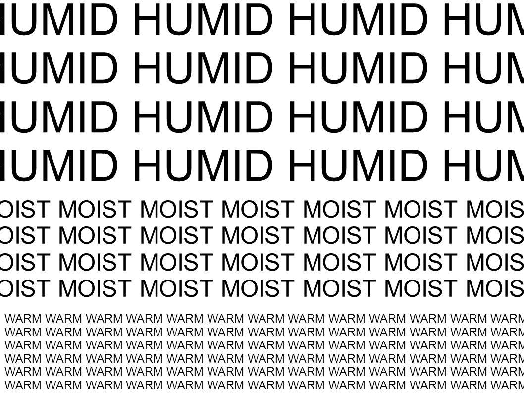 HUMID HUMID HUMID HUMID HUMID HUMID HUMID HUMID MOIST MOIST MOIST MOIST MOIST MOIST MOIST MOIST MOIST MOIST MOIST MOIST MOIST MOIST WARM WARM WARM WAR
