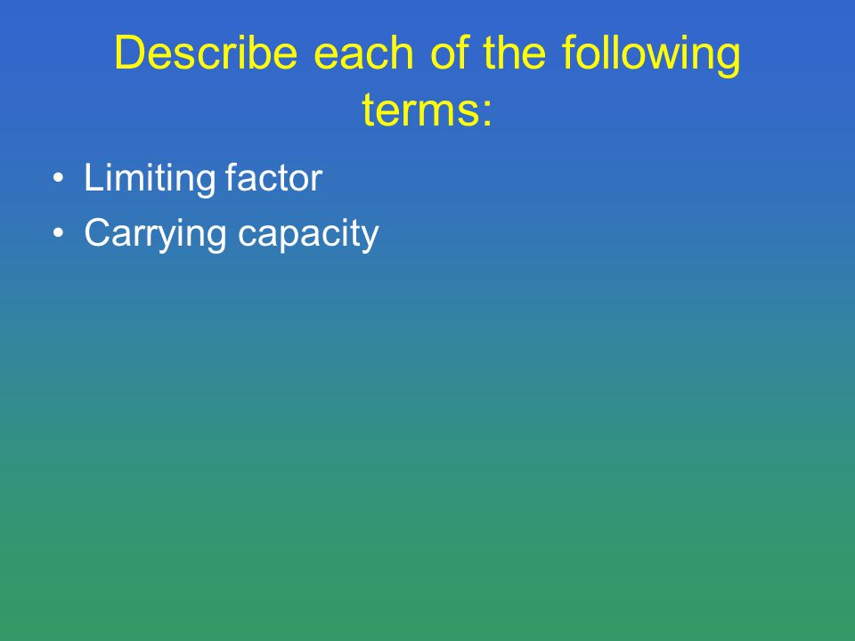 Describe each of the following terms: Limiting factor Carrying capacity