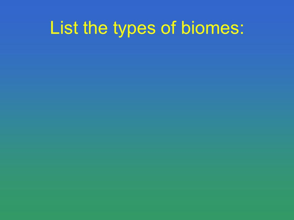 List the types of biomes: