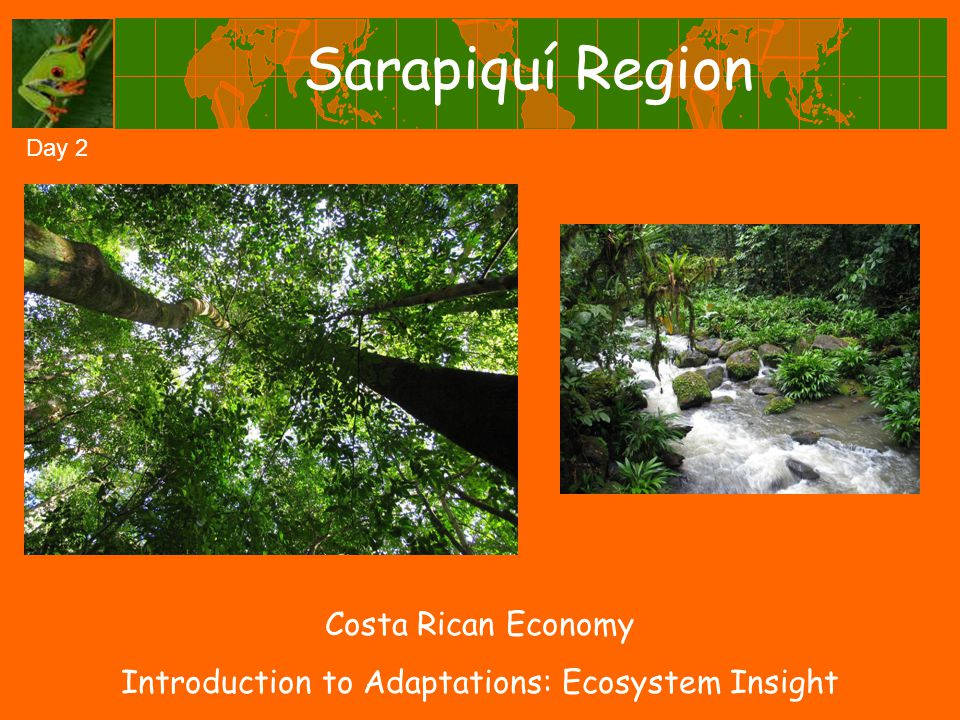 Sarapiquí Region Costa Rican Economy Introduction to Adaptations: Ecosystem Insight Day 2