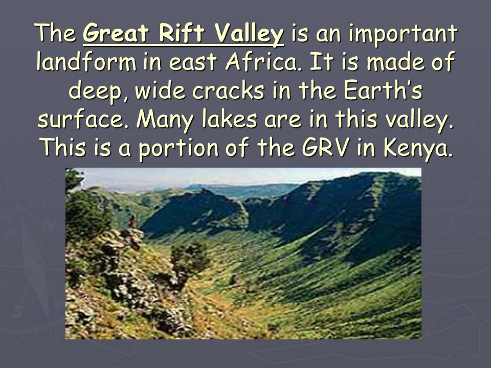The Great Rift Valley is an important landform in east Africa. It is made of deep, wide cracks in the Earth's surface. Many lakes are in this valley.