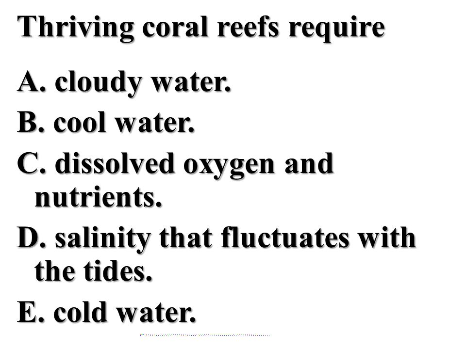Thriving coral reefs require A.cloudy water. B. cool water.