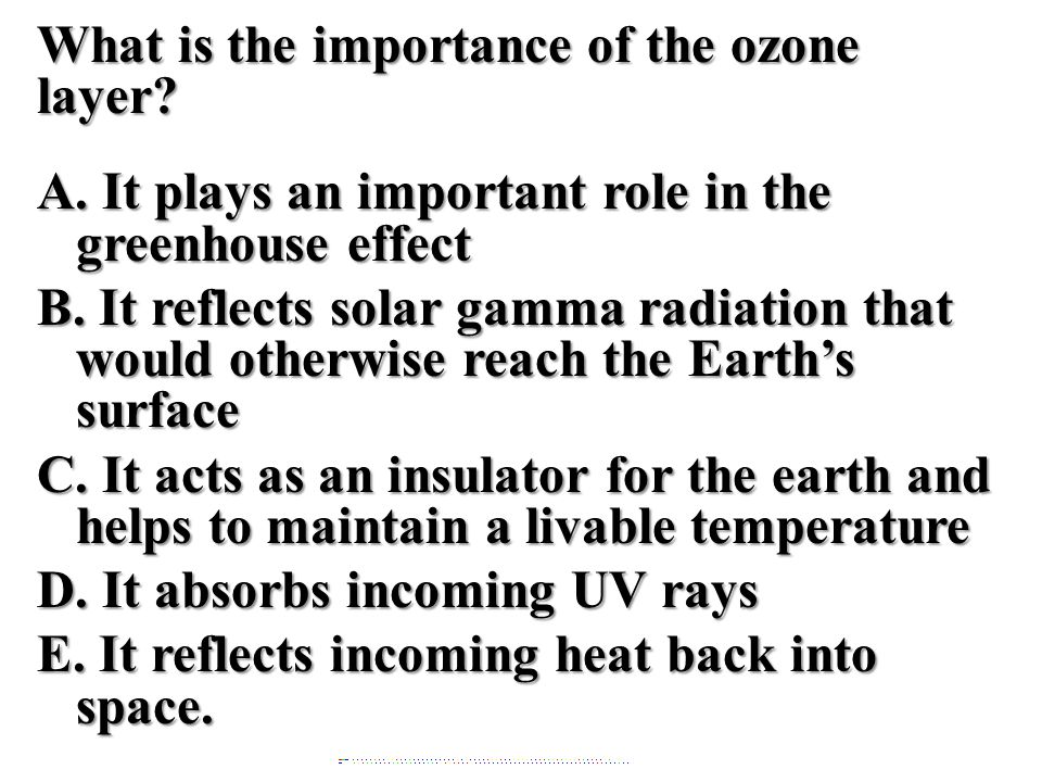 What is the importance of the ozone layer? A. It plays an important role in the greenhouse effect B. It reflects solar gamma radiation that would othe
