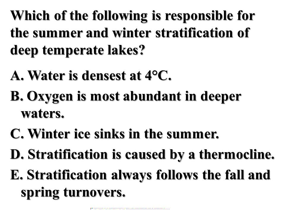 Which of the following is responsible for the summer and winter stratification of deep temperate lakes.