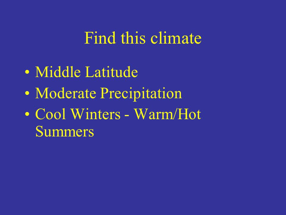 Find this climate Middle Latitude Moderate Precipitation Cool Winters - Warm/Hot Summers
