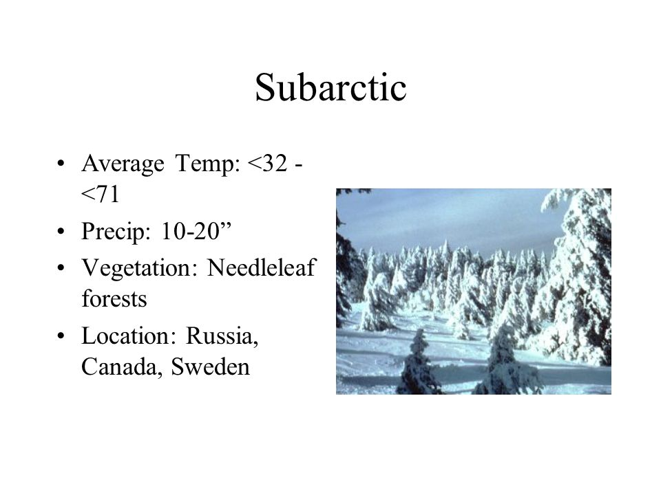 Subarctic Average Temp: <32 - <71 Precip: 10-20 Vegetation: Needleleaf forests Location: Russia, Canada, Sweden