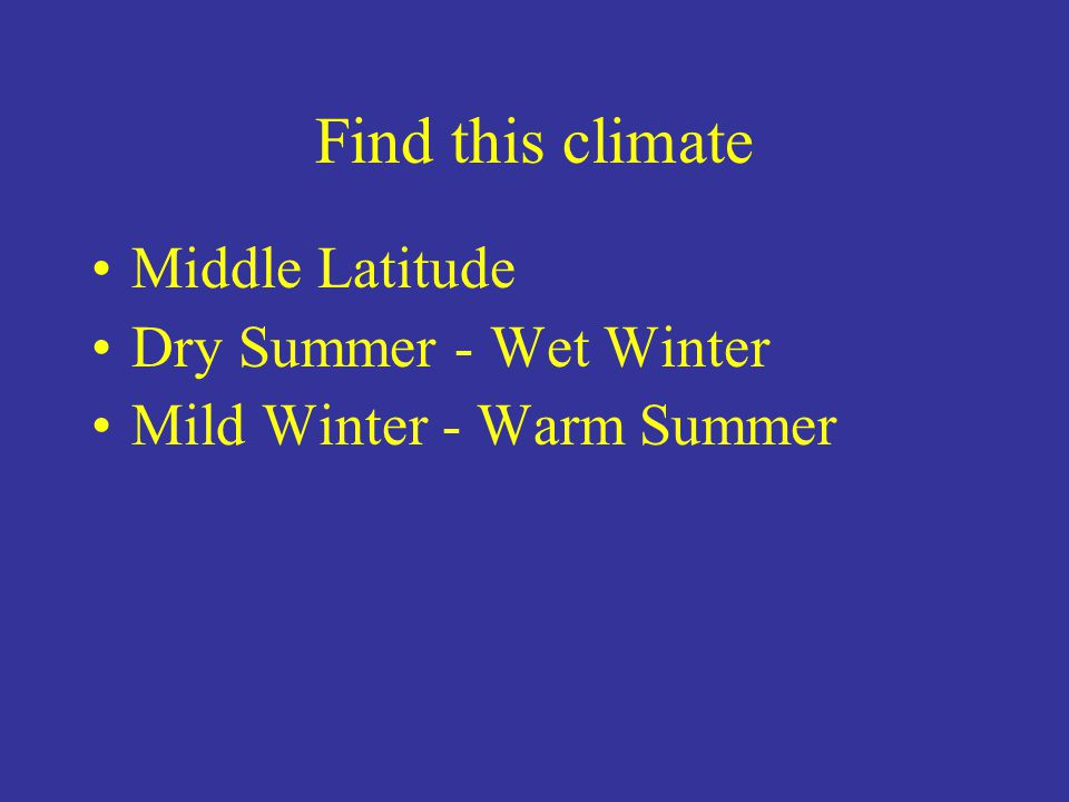 Find this climate Middle Latitude Dry Summer - Wet Winter Mild Winter - Warm Summer