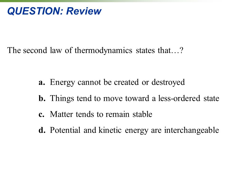 QUESTION: Review The second law of thermodynamics states that….