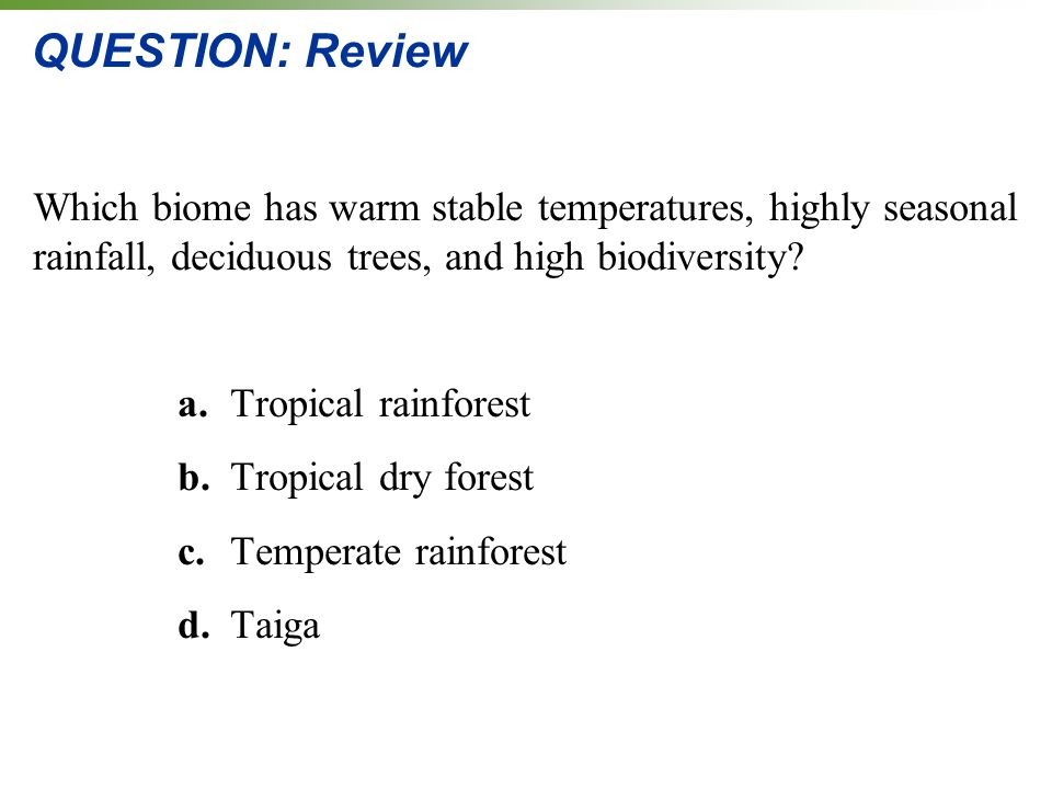 QUESTION: Review Which biome has warm stable temperatures, highly seasonal rainfall, deciduous trees, and high biodiversity.