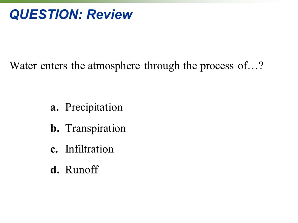 QUESTION: Review Water enters the atmosphere through the process of….