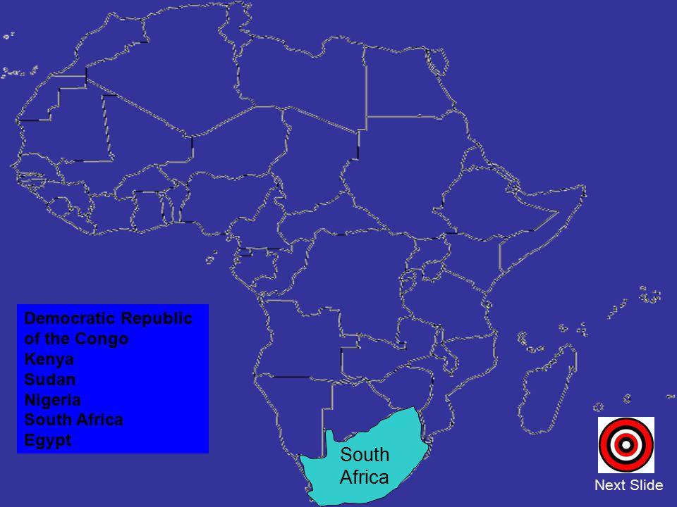 Democratic Republic of the Congo Kenya Sudan Nigeria South Africa Egypt Next Slide South Africa