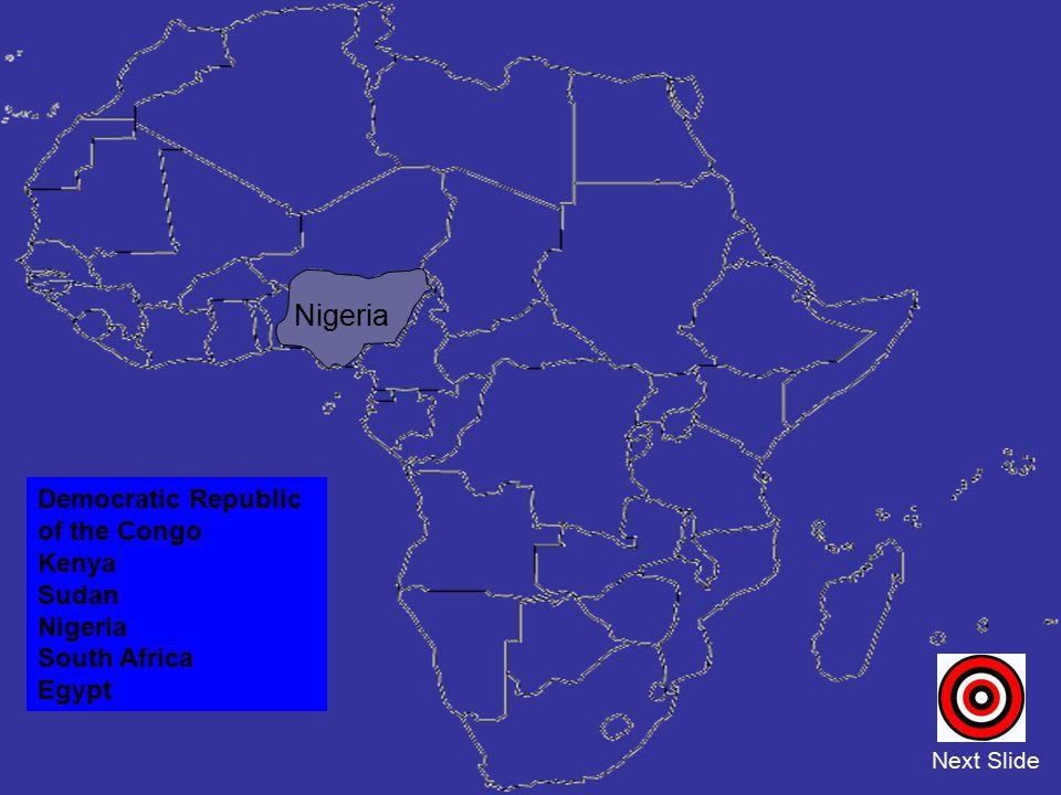 Democratic Republic of the Congo Kenya Sudan Nigeria South Africa Egypt Next Slide Nigeria