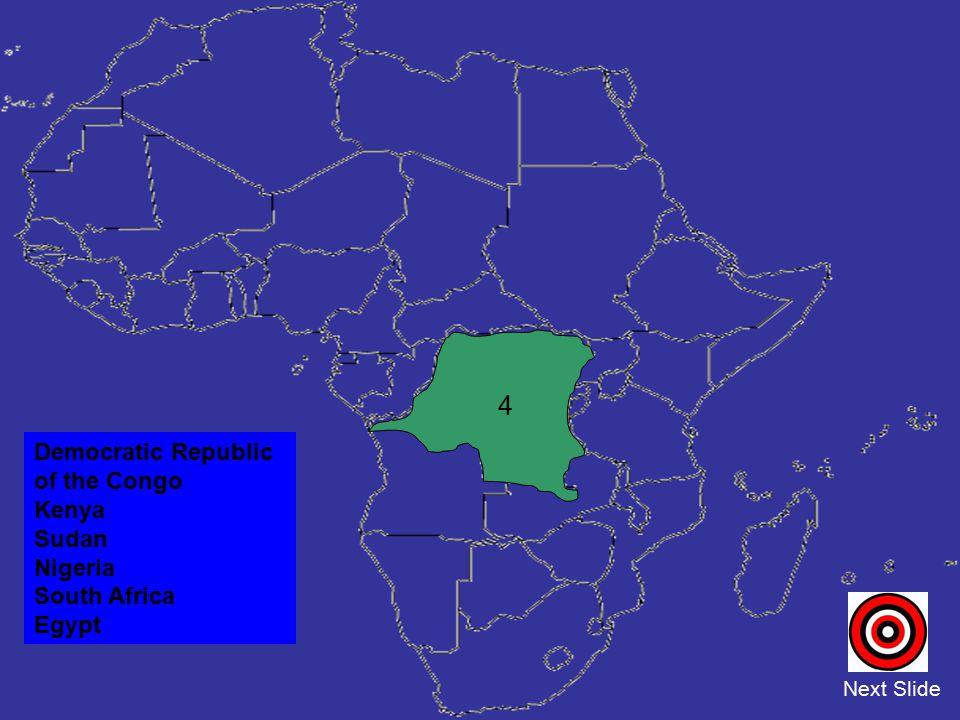 Democratic Republic of the Congo Kenya Sudan Nigeria South Africa Egypt Next Slide 4