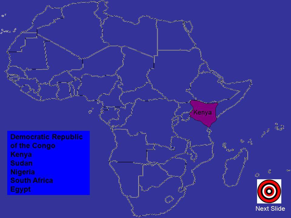 Democratic Republic of the Congo Kenya Sudan Nigeria South Africa Egypt Next Slide Kenya