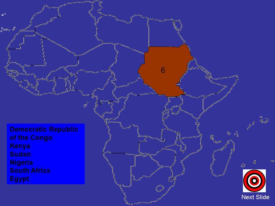Democratic Republic of the Congo Kenya Sudan Nigeria South Africa Egypt Next Slide 6