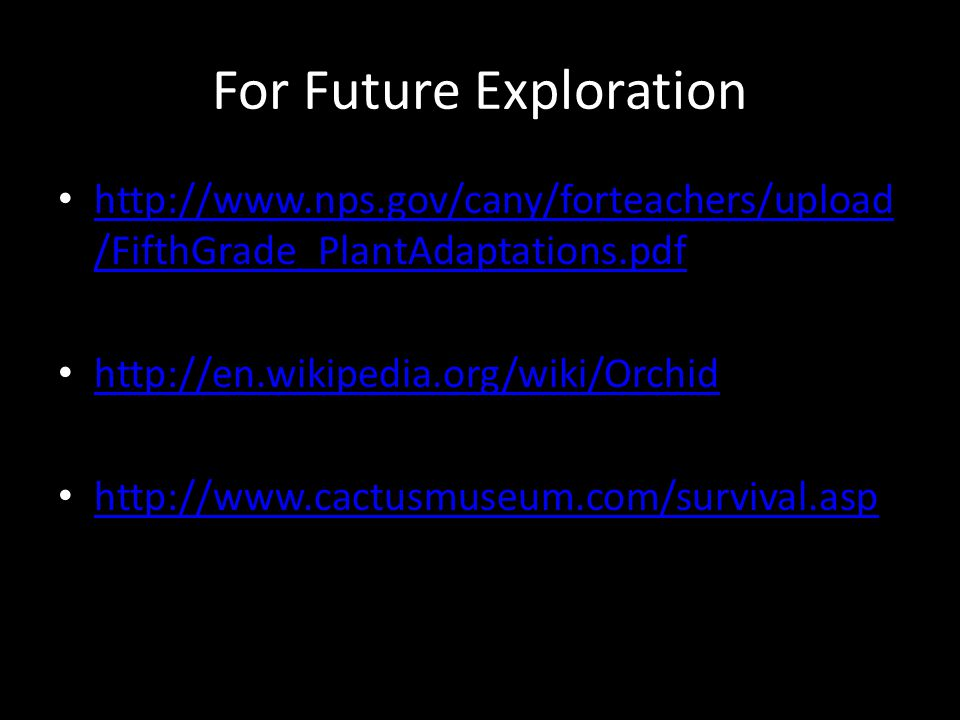 For Future Exploration http://www.nps.gov/cany/forteachers/upload /FifthGrade_PlantAdaptations.pdf http://www.nps.gov/cany/forteachers/upload /FifthGr