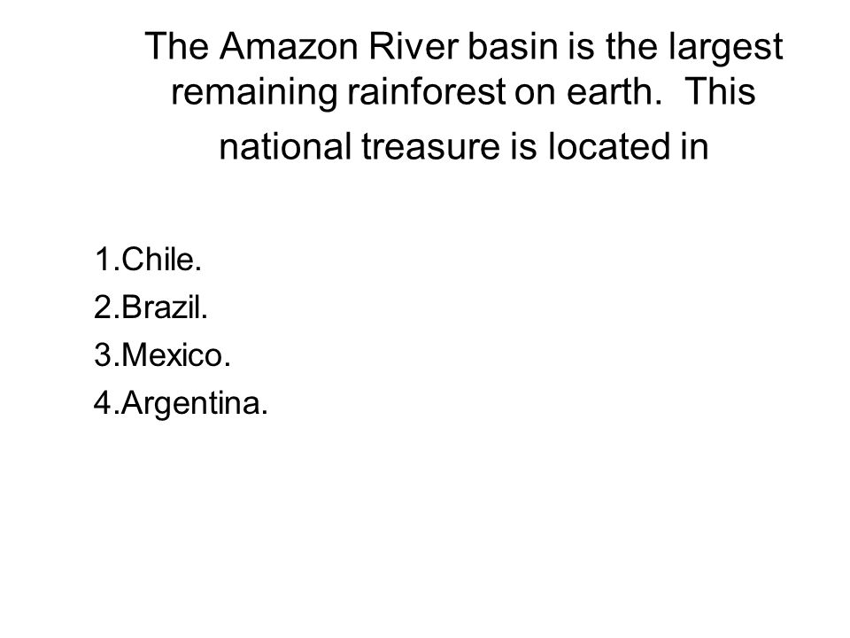 The Amazon River basin is the largest remaining rainforest on earth.