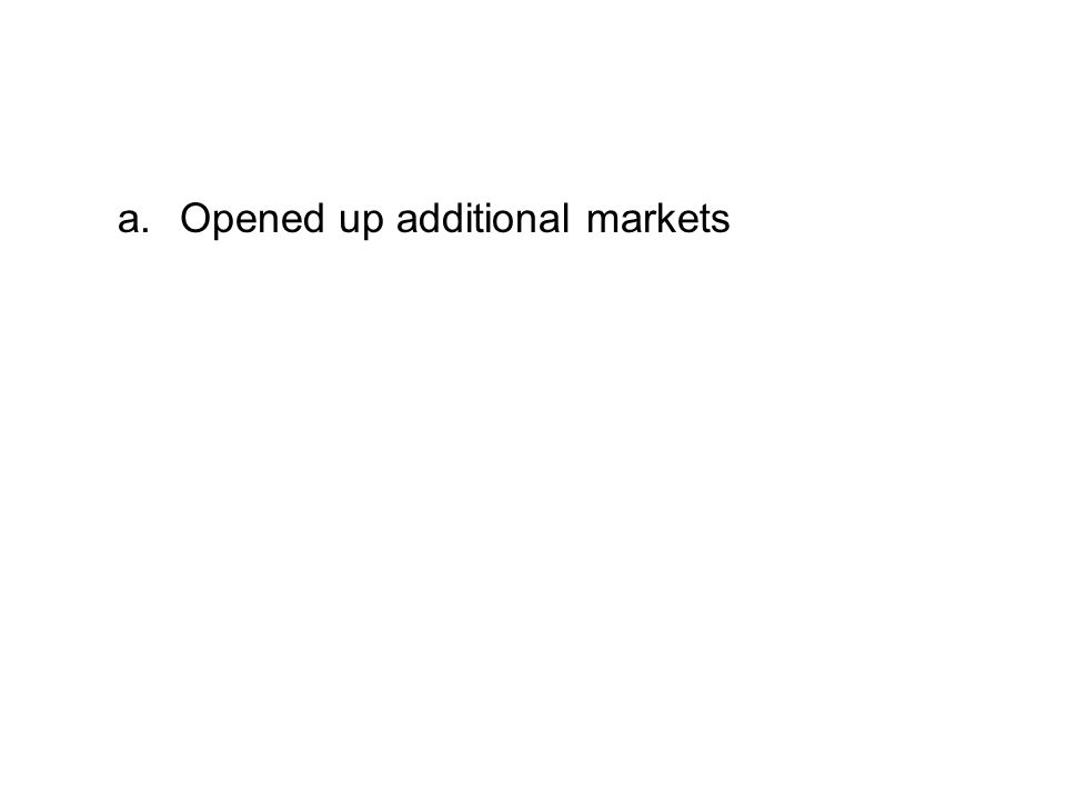 a.Opened up additional markets