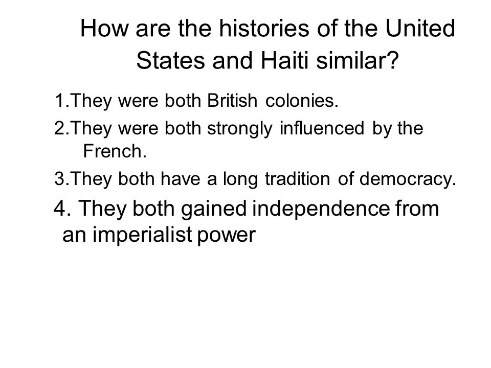 How are the histories of the United States and Haiti similar? 1.They were both British colonies. 2.They were both strongly influenced by the French. 3