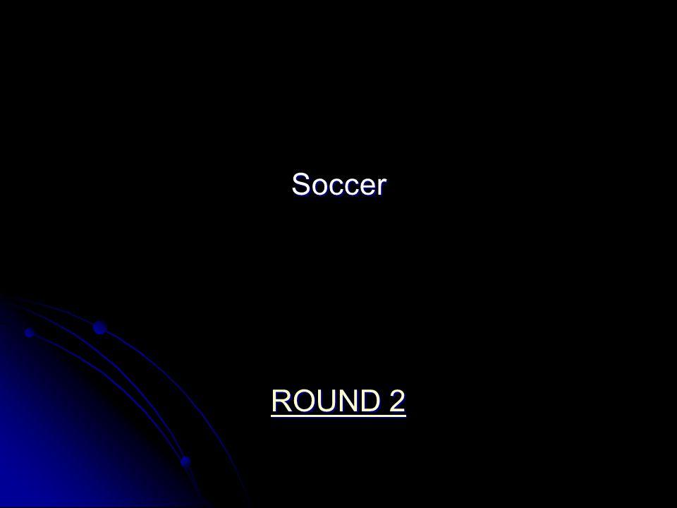 Soccer ROUND 2 ROUND 2