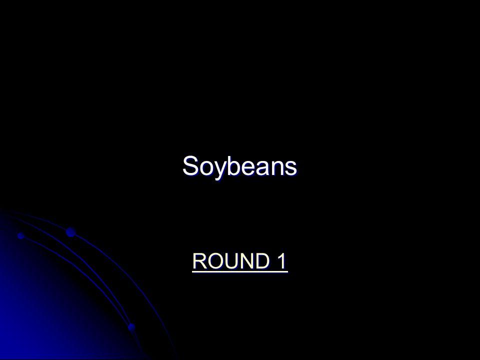 Soybeans ROUND 1 ROUND 1