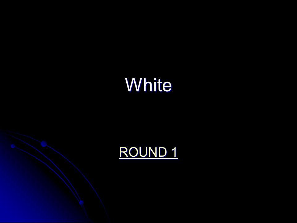White ROUND 1 ROUND 1