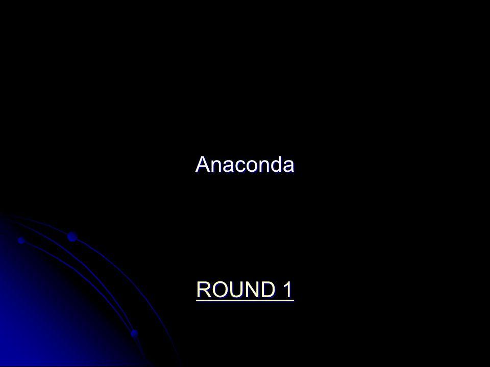 Anaconda ROUND 1 ROUND 1
