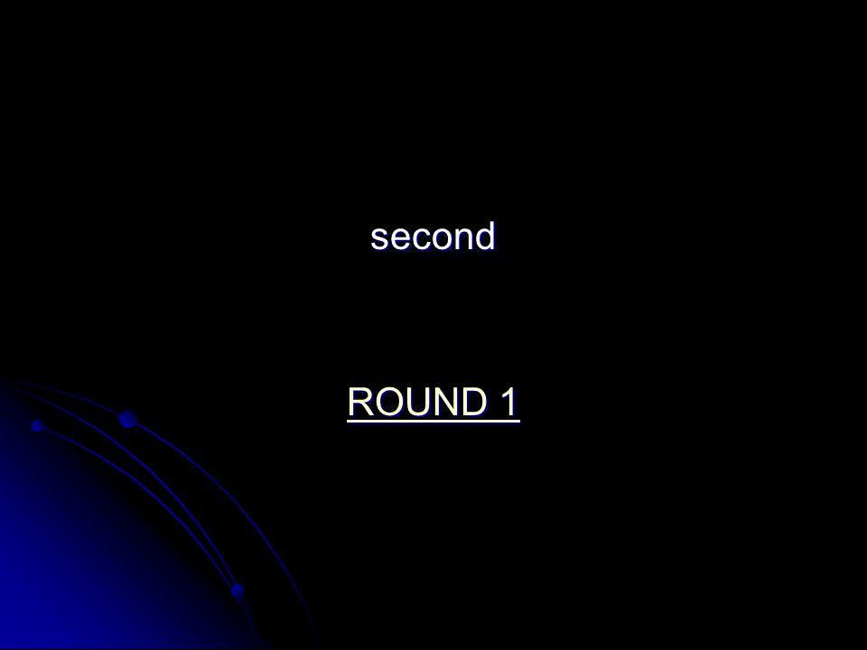 second ROUND 1 ROUND 1