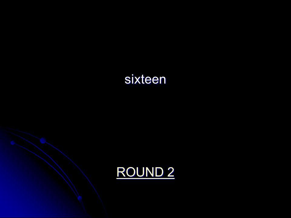 sixteen ROUND 2 ROUND 2