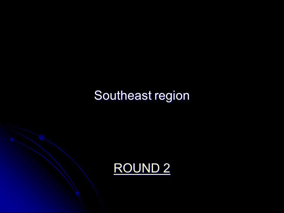 Southeast region ROUND 2 ROUND 2