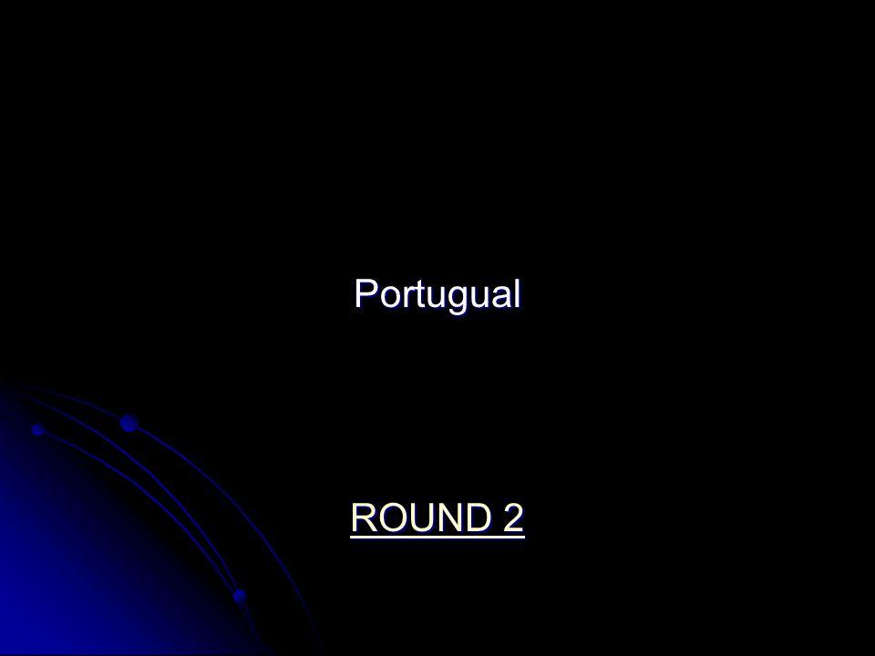Portugual ROUND 2 ROUND 2